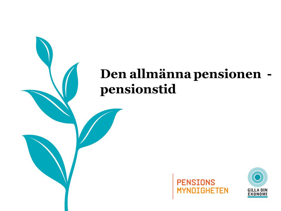 Den allmänna pensionen Övriga förmåner •Bostadstillägg •Äldreförsörjningsstöd