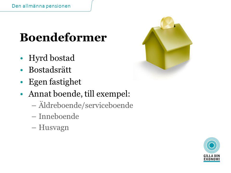 Den allmänna pensionen Boendeformer •Hyrd bostad •Bostadsrätt •Egen fastighet •Annat boende, till exempel: –Äldreboende/serviceboende –Inneboende –Husvagn