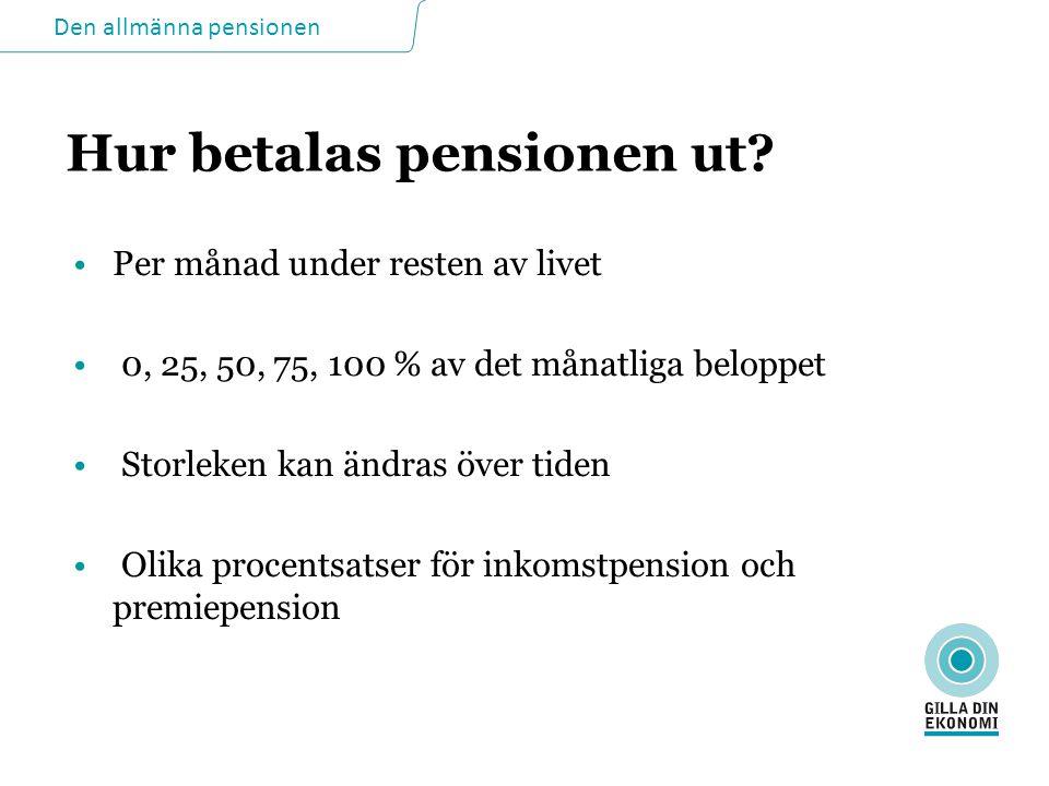 Den allmänna pensionen Hur betalas pensionen ut.