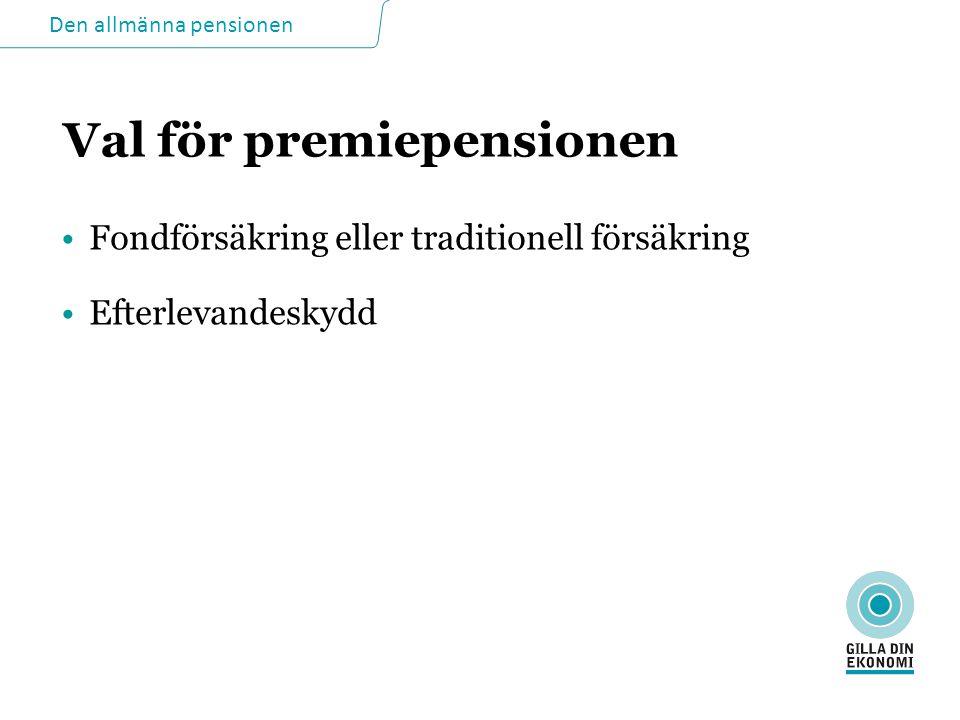 Den allmänna pensionen Val för premiepensionen •Fondförsäkring eller traditionell försäkring •Efterlevandeskydd