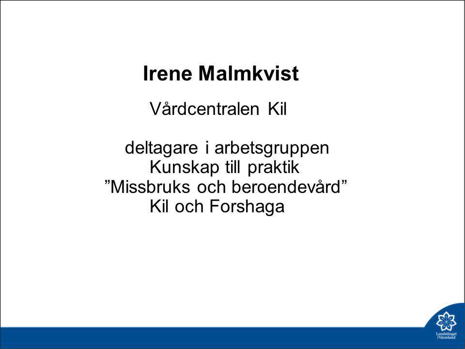 """Irene Malmkvist Vårdcentralen Kil deltagare i arbetsgruppen Kunskap till praktik """"Missbruks och beroendevård"""" Kil och Forshaga"""