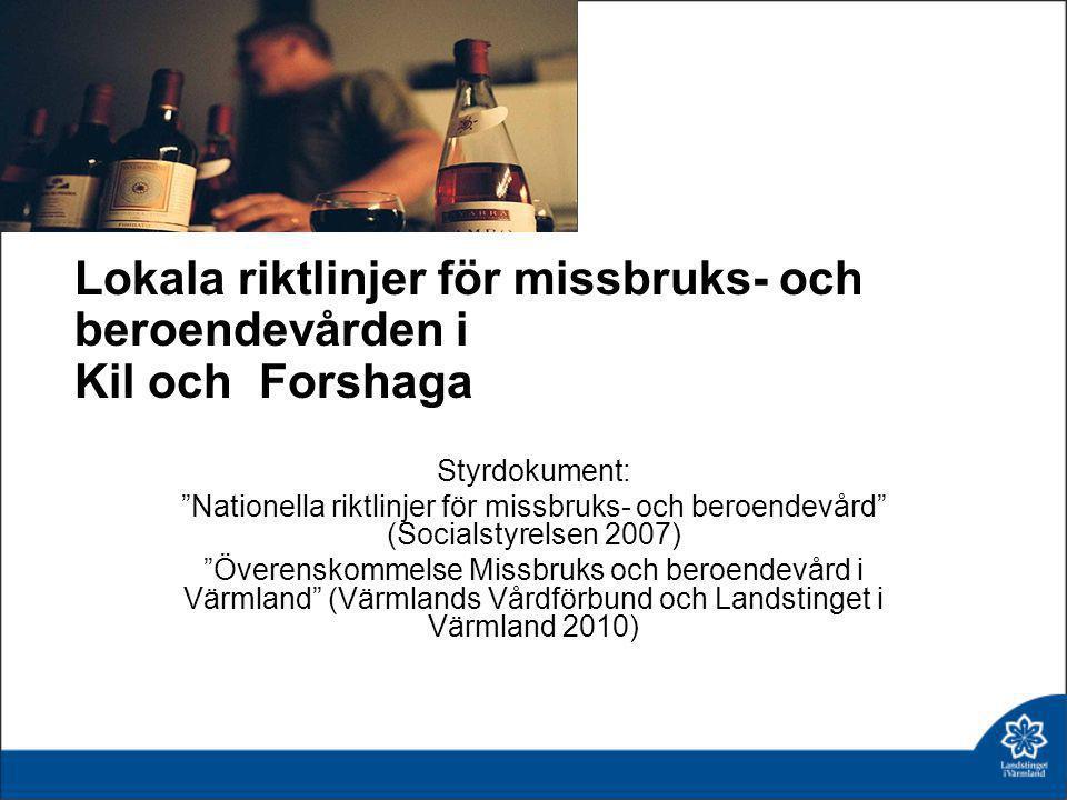 """Lokala riktlinjer för missbruks- och beroendevården i Kil och Forshaga Styrdokument: """"Nationella riktlinjer för missbruks- och beroendevård"""" (Socialst"""