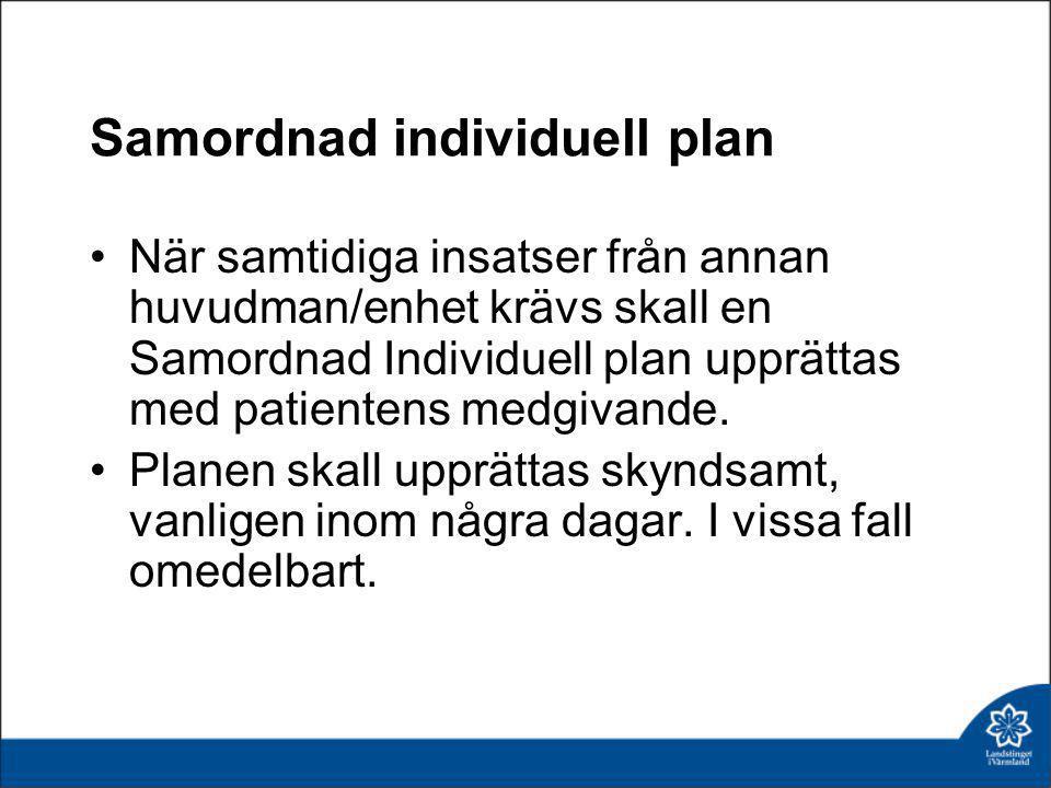 Samordnad individuell plan •När samtidiga insatser från annan huvudman/enhet krävs skall en Samordnad Individuell plan upprättas med patientens medgiv