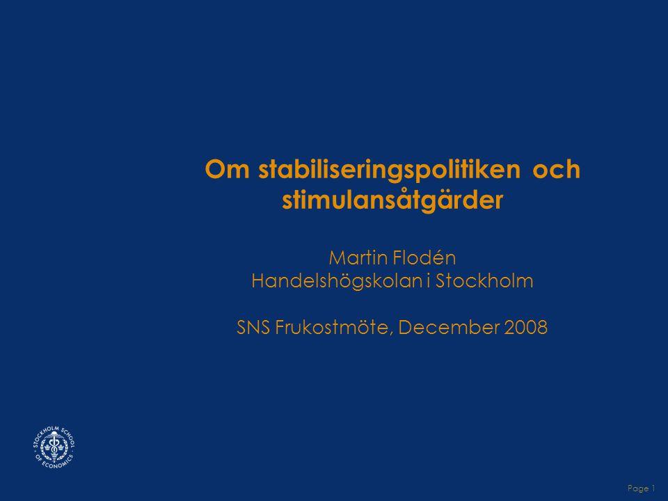 Om stabiliseringspolitiken och stimulansåtgärder Martin Flodén Handelshögskolan i Stockholm SNS Frukostmöte, December 2008 Page 1