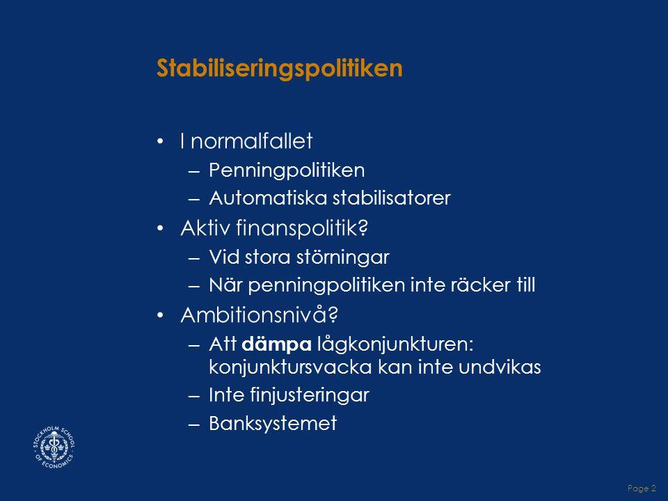 Page 2 Stabiliseringspolitiken • I normalfallet – Penningpolitiken – Automatiska stabilisatorer • Aktiv finanspolitik.