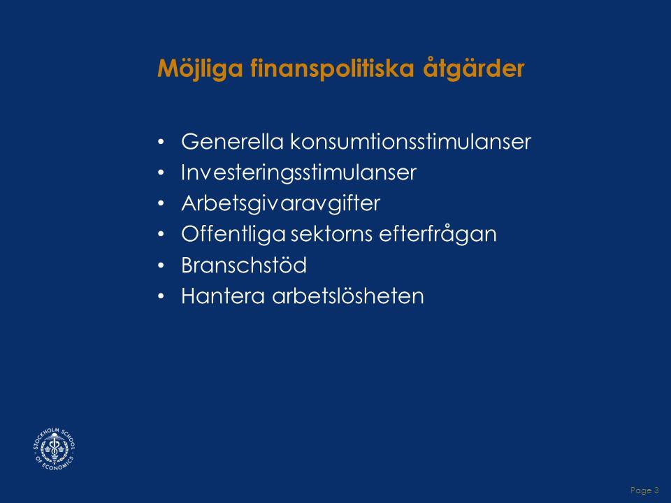 Page 3 Möjliga finanspolitiska åtgärder • Generella konsumtionsstimulanser • Investeringsstimulanser • Arbetsgivaravgifter • Offentliga sektorns efterfrågan • Branschstöd • Hantera arbetslösheten