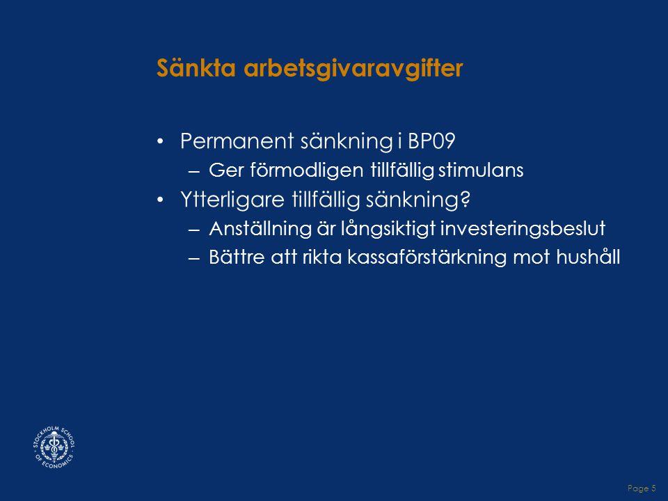 Page 5 Sänkta arbetsgivaravgifter • Permanent sänkning i BP09 – Ger förmodligen tillfällig stimulans • Ytterligare tillfällig sänkning.