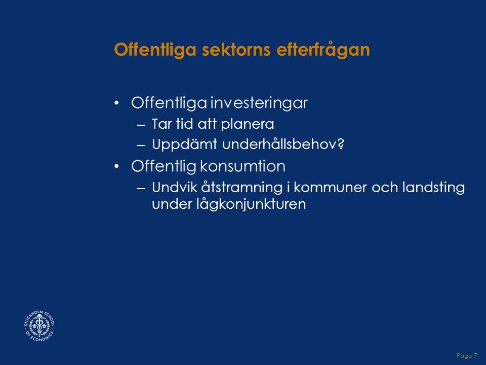 Page 7 Offentliga sektorns efterfrågan • Offentliga investeringar – Tar tid att planera – Uppdämt underhållsbehov.
