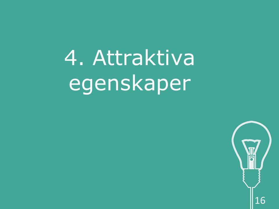 4. Attraktiva egenskaper 16