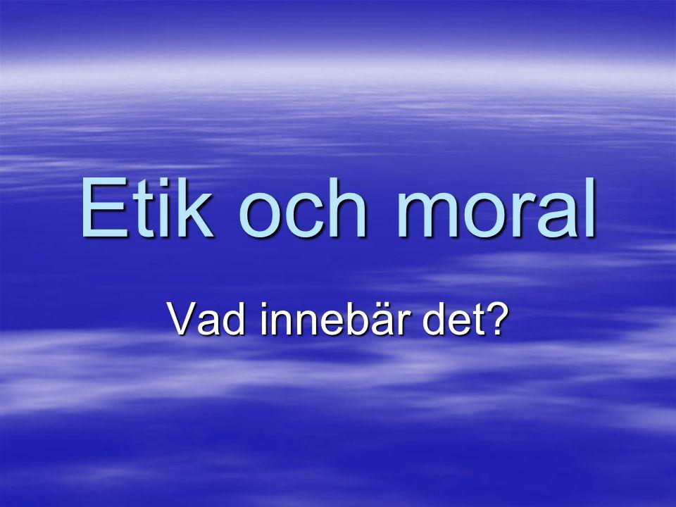 Etik och moral Vad innebär det?