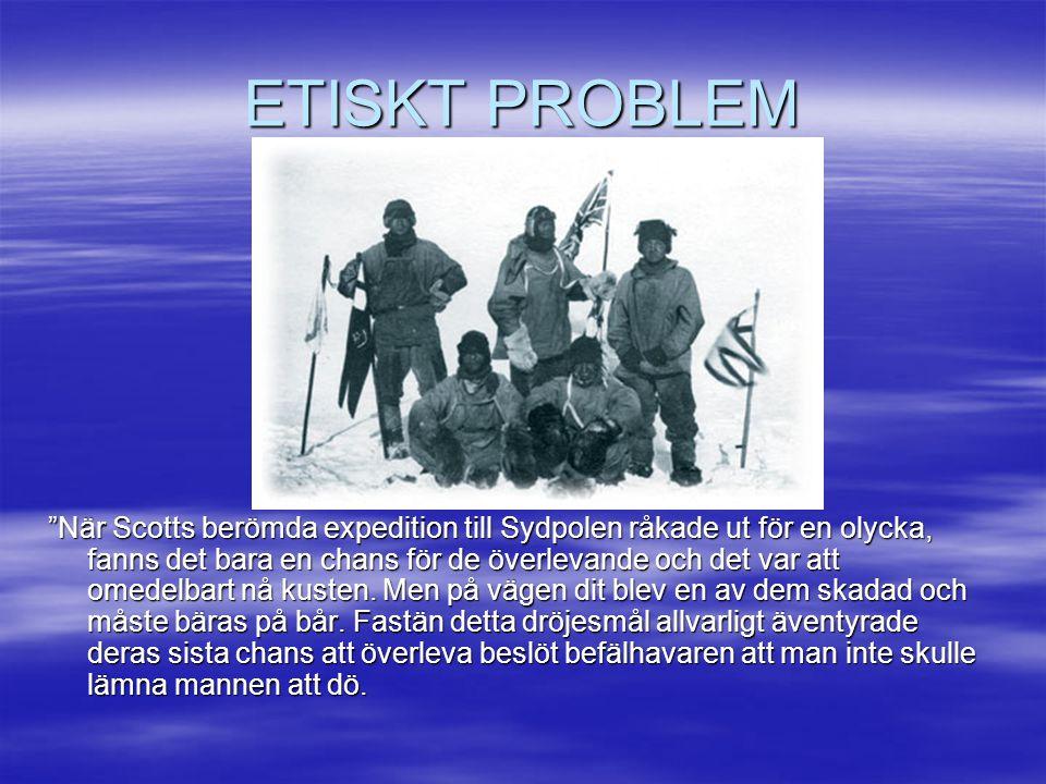 """ETISKT PROBLEM """"När Scotts berömda expedition till Sydpolen råkade ut för en olycka, fanns det bara en chans för de överlevande och det var att omedel"""