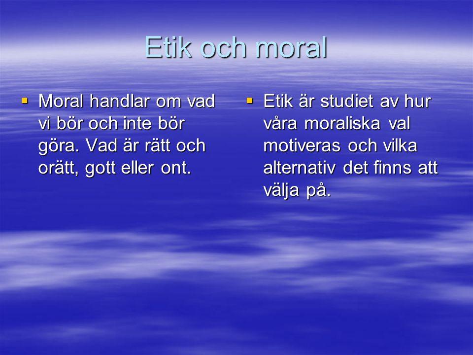Etik och moral  Moral handlar om vad vi bör och inte bör göra. Vad är rätt och orätt, gott eller ont.  Etik är studiet av hur våra moraliska val mot