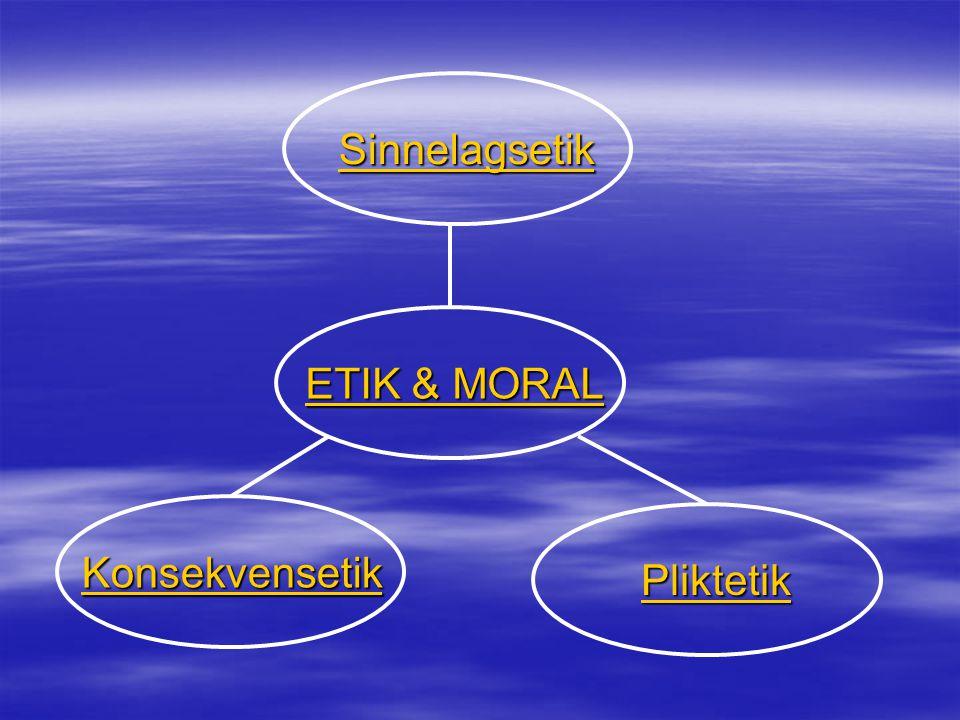 ETIK & MORAL ETIK & MORALETIK & MORALETIK & MORAL Sinnelagsetik Pliktetik Konsekvensetik