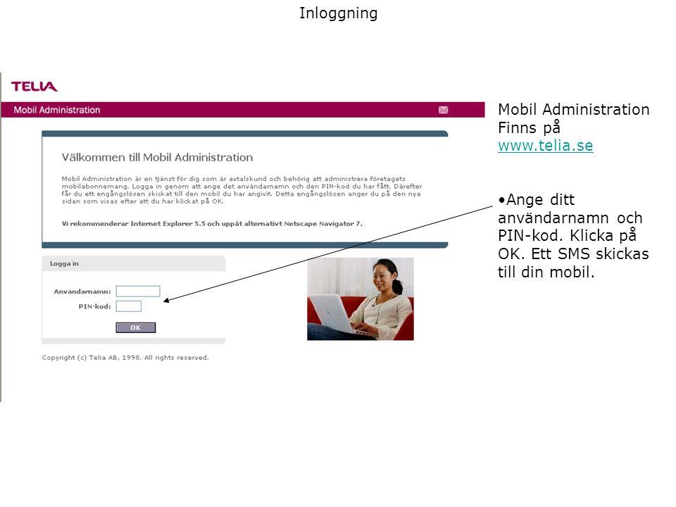 Inloggning Mobil Administration Finns på www.telia.se •Ange ditt användarnamn och PIN-kod. Klicka på OK. Ett SMS skickas till din mobil.