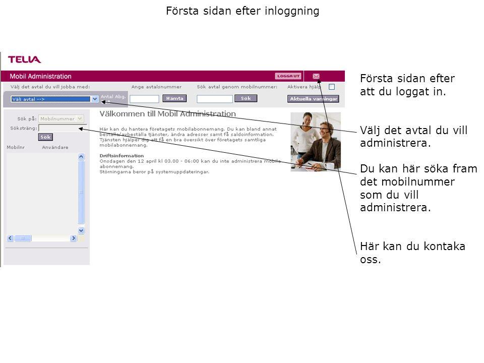 Första sidan efter inloggning Första sidan efter att du loggat in. Välj det avtal du vill administrera. Du kan här söka fram det mobilnummer som du vi