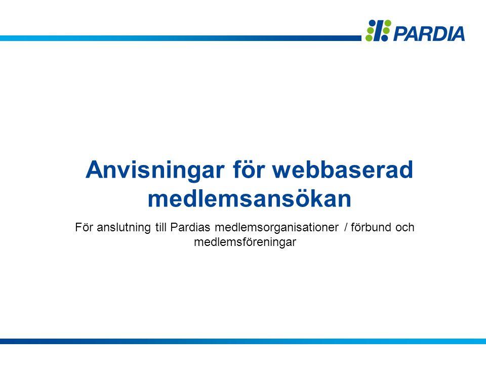 Anvisningar för webbaserad medlemsansökan För anslutning till Pardias medlemsorganisationer / förbund och medlemsföreningar