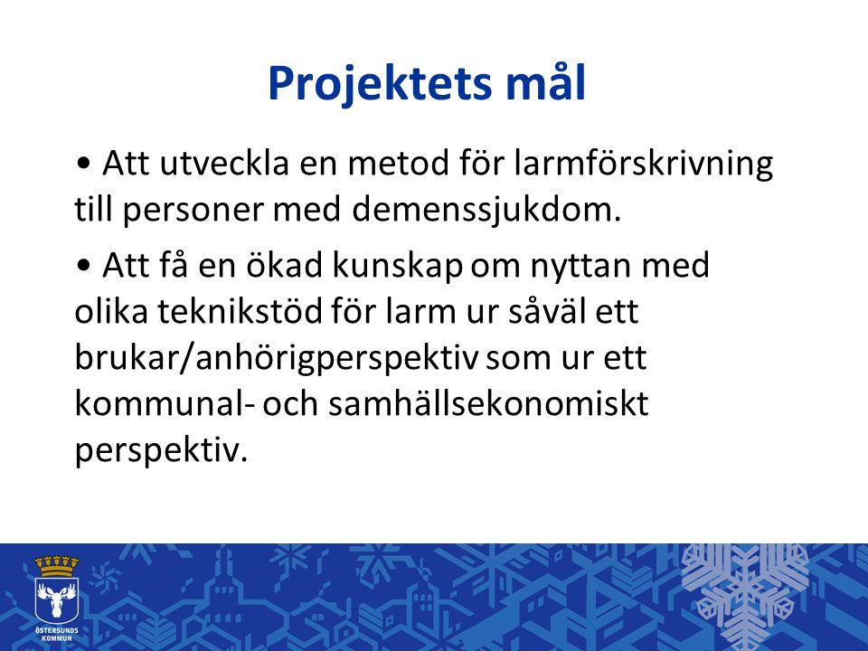 Projektets mål • Att utveckla en metod för larmförskrivning till personer med demenssjukdom. • Att få en ökad kunskap om nyttan med olika teknikstöd f