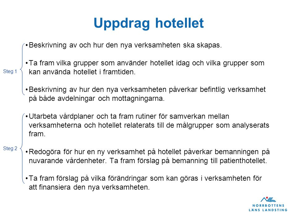Uppdrag hotellet •Beskrivning av och hur den nya verksamheten ska skapas.