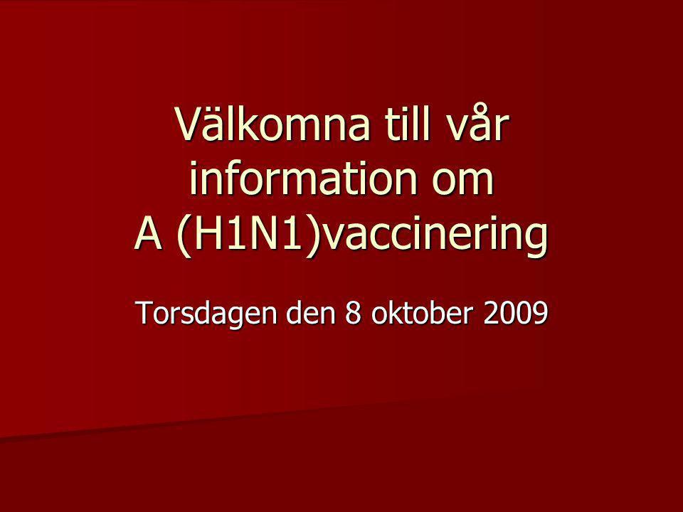 Välkomna till vår information om A (H1N1)vaccinering Torsdagen den 8 oktober 2009