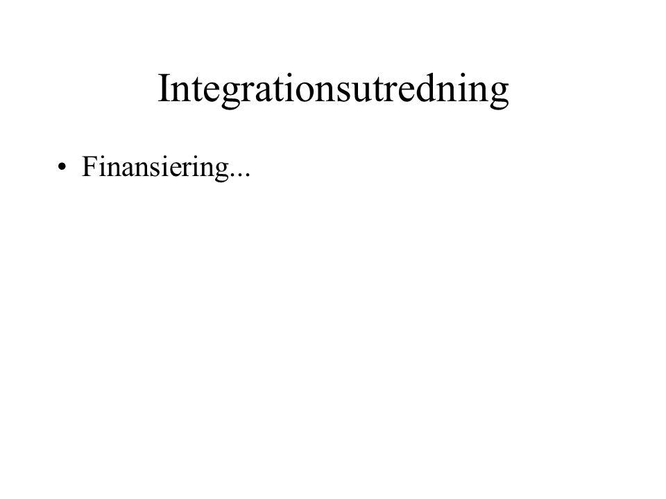 Integrationsutredning •Finansiering...