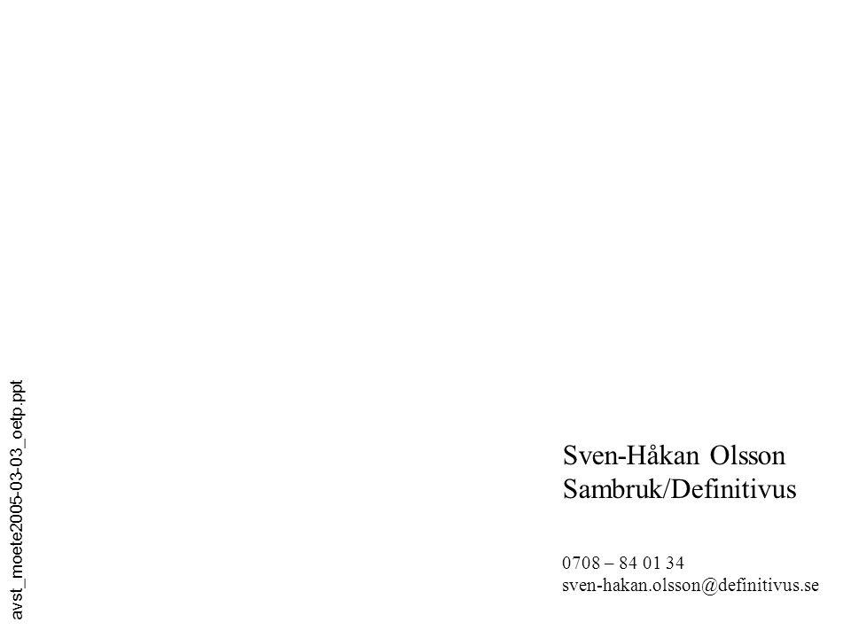 Sven-Håkan Olsson Sambruk/Definitivus 0708 – 84 01 34 sven-hakan.olsson@definitivus.se avst_moete2005-03-03_oetp.ppt