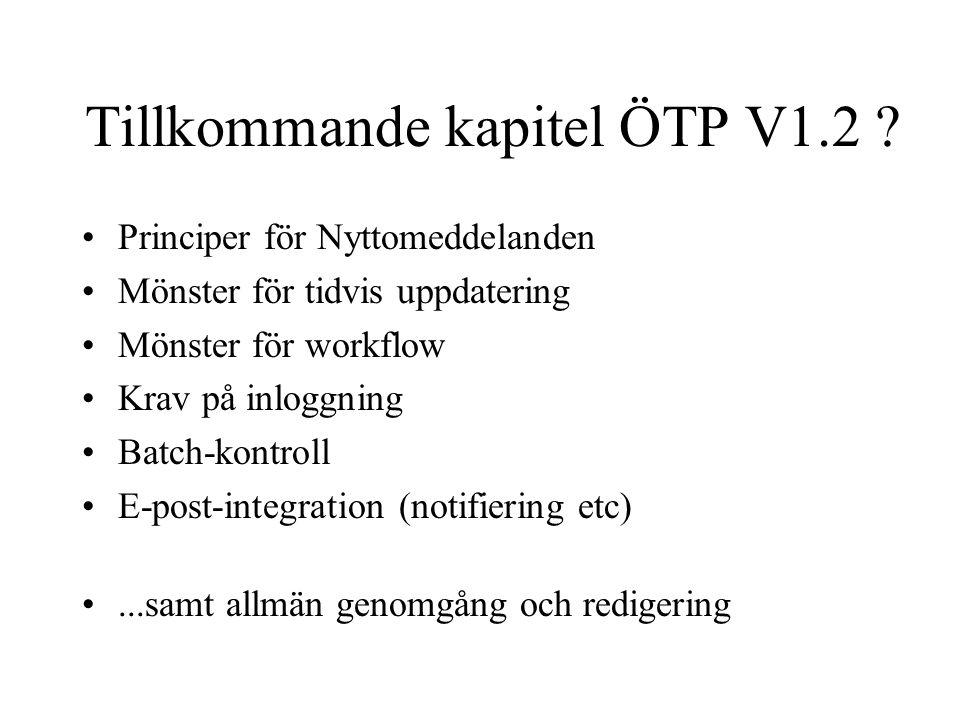 Tillkommande kapitel ÖTP V1.2 ? •Principer för Nyttomeddelanden •Mönster för tidvis uppdatering •Mönster för workflow •Krav på inloggning •Batch-kontr