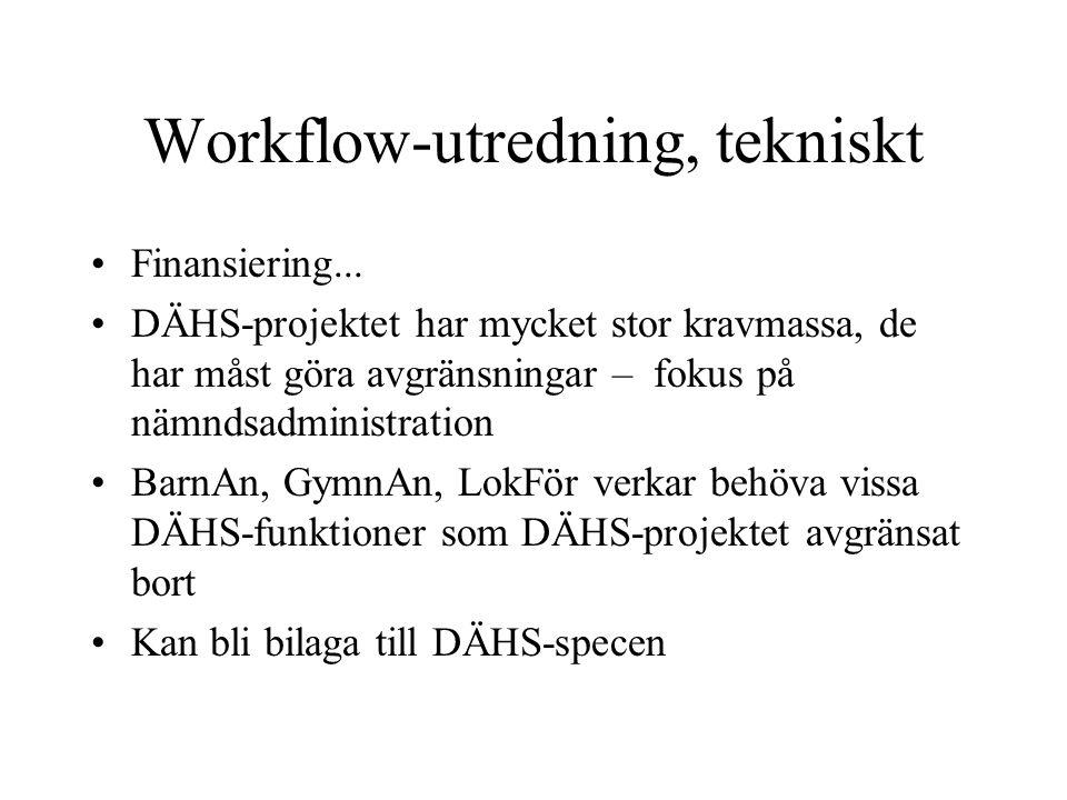 Workflow-utredning, tekniskt •Finansiering... •DÄHS-projektet har mycket stor kravmassa, de har måst göra avgränsningar – fokus på nämndsadministratio