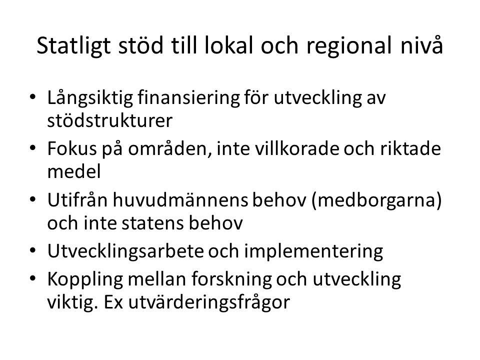 Statligt stöd till lokal och regional nivå • Långsiktig finansiering för utveckling av stödstrukturer • Fokus på områden, inte villkorade och riktade
