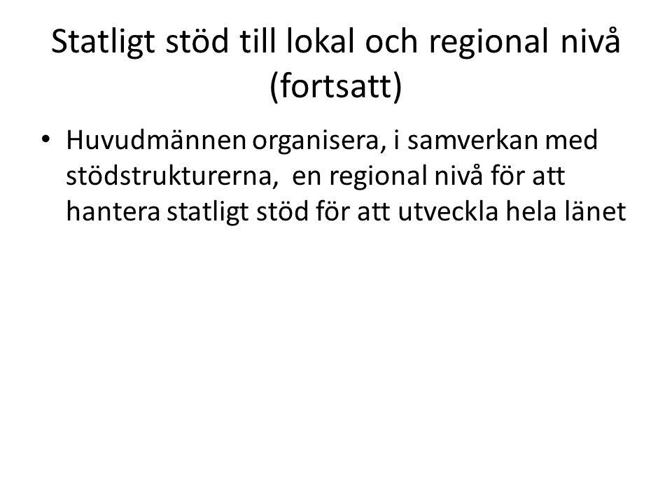 Statligt stöd till lokal och regional nivå (fortsatt) • Huvudmännen organisera, i samverkan med stödstrukturerna, en regional nivå för att hantera sta