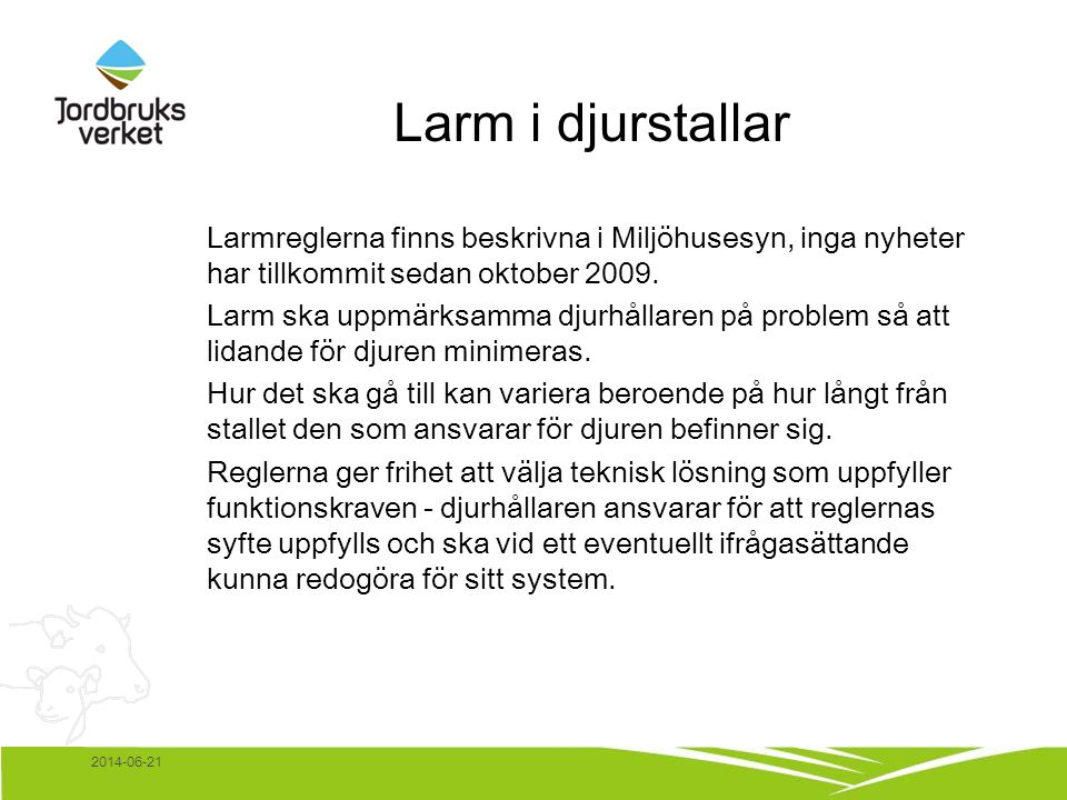 2014-06-21 Larm i djurstallar Larmreglerna finns beskrivna i Miljöhusesyn, inga nyheter har tillkommit sedan oktober 2009.