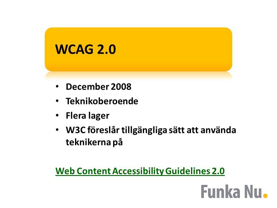 WCAG 2.0 • December 2008 • Teknikoberoende • Flera lager • W3C föreslår tillgängliga sätt att använda teknikerna på Web Content Accessibility Guidelines 2.0