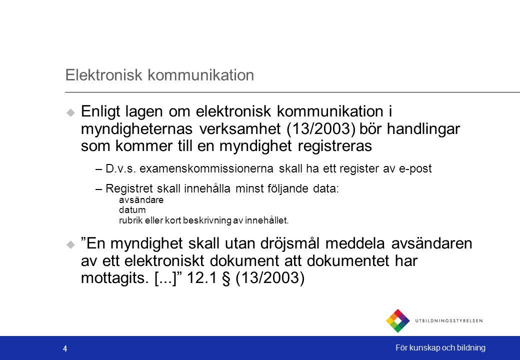 4 För kunskap och bildning Elektronisk kommunikation  Enligt lagen om elektronisk kommunikation i myndigheternas verksamhet (13/2003) bör handlingar