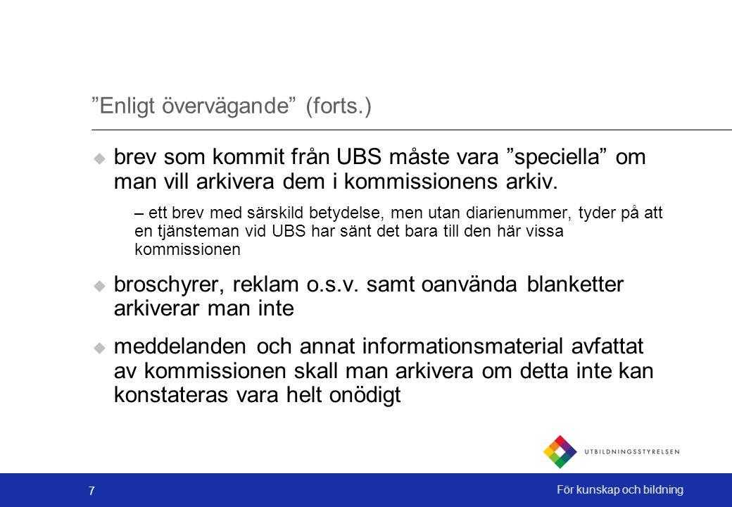 """7 För kunskap och bildning """"Enligt övervägande"""" (forts.)  brev som kommit från UBS måste vara """"speciella"""" om man vill arkivera dem i kommissionens ar"""