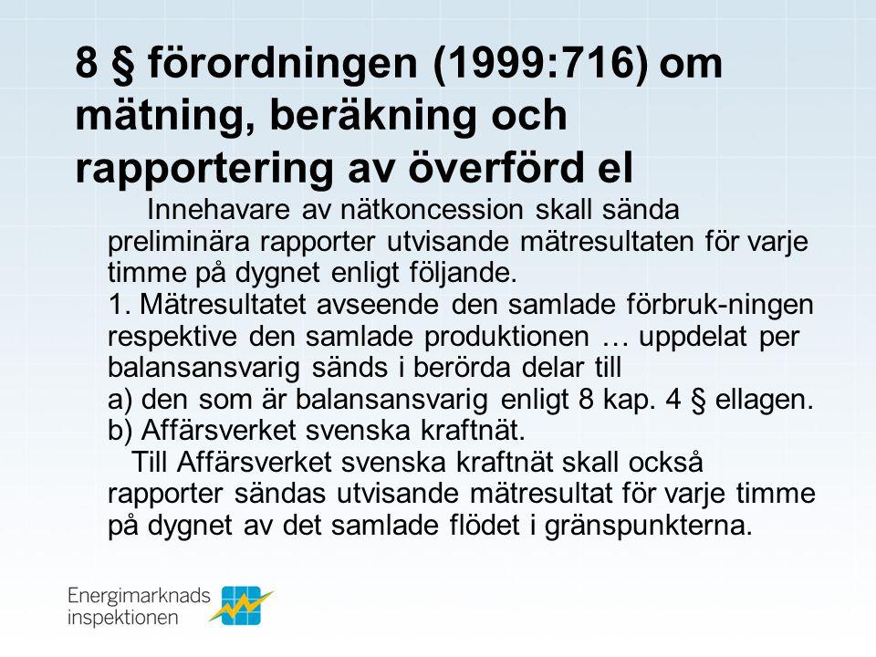 8 § förordningen (1999:716) om mätning, beräkning och rapportering av överförd el Innehavare av nätkoncession skall sända preliminära rapporter utvisande mätresultaten för varje timme på dygnet enligt följande.