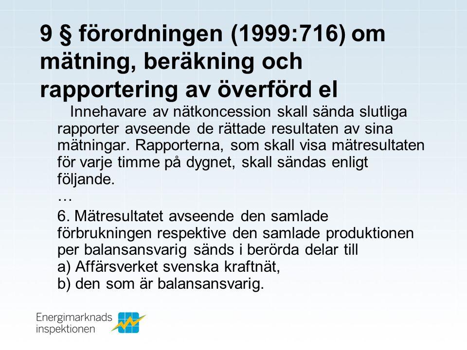 9 § förordningen (1999:716) om mätning, beräkning och rapportering av överförd el (forts) Till Affärsverket svenska kraftnät skall också rapporter sändas som visar 1.