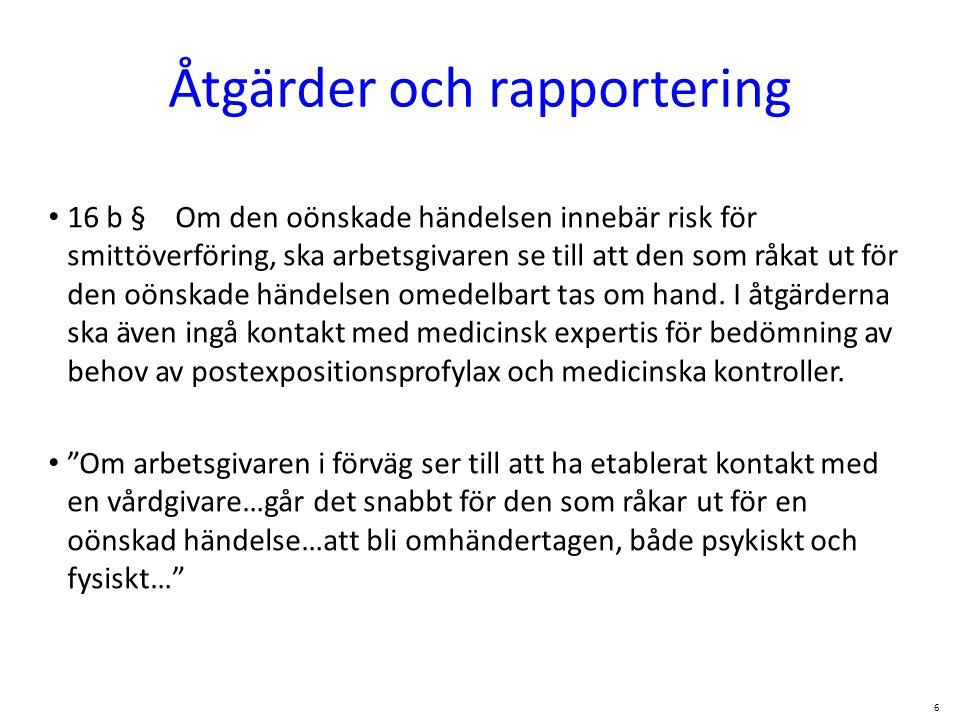 Åtgärder och rapportering • 16 b § Om den oönskade händelsen innebär risk för smittöverföring, ska arbetsgivaren se till att den som råkat ut för den