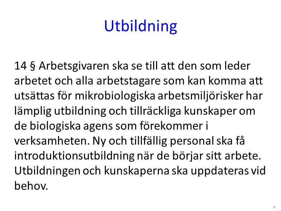 Utbildning 14 § Arbetsgivaren ska se till att den som leder arbetet och alla arbetstagare som kan komma att utsättas för mikrobiologiska arbetsmiljöri