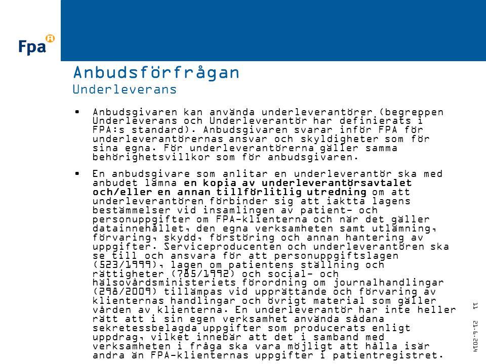 21.6.2014 11 Anbudsförfrågan Underleverans •Anbudsgivaren kan använda underleverantörer (begreppen Underleverans och Underleverantör har definierats i FPA:s standard).
