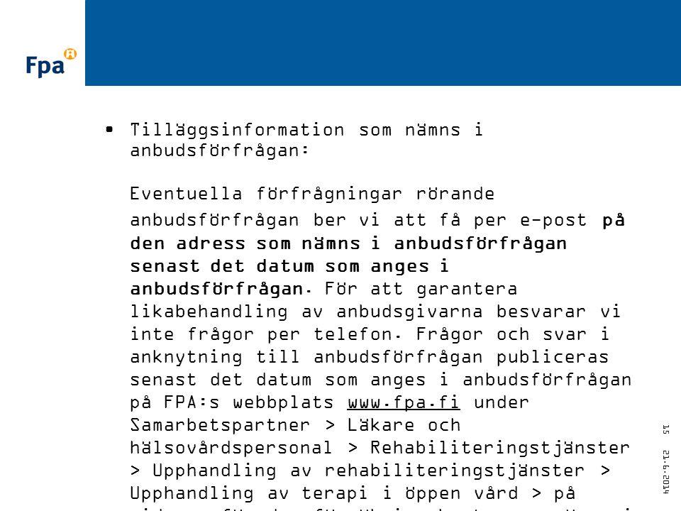 21.6.2014 15 •Tilläggsinformation som nämns i anbudsförfrågan: Eventuella förfrågningar rörande anbudsförfrågan ber vi att få per e-post på den adress som nämns i anbudsförfrågan senast det datum som anges i anbudsförfrågan.