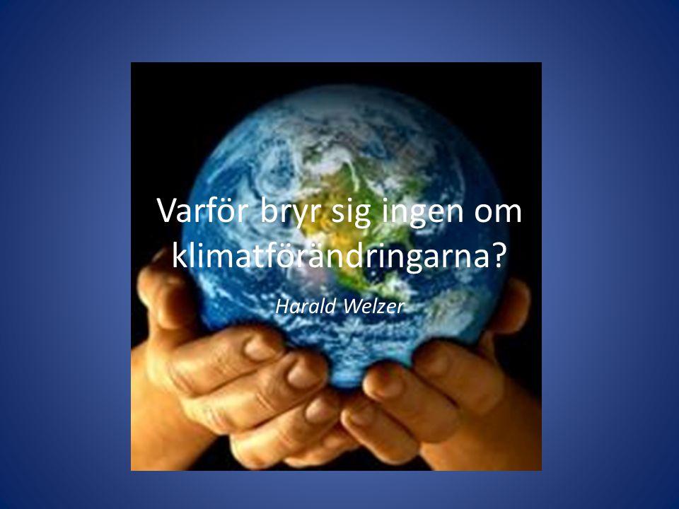 Varför bryr sig ingen om klimatförändringarna? Harald Welzer