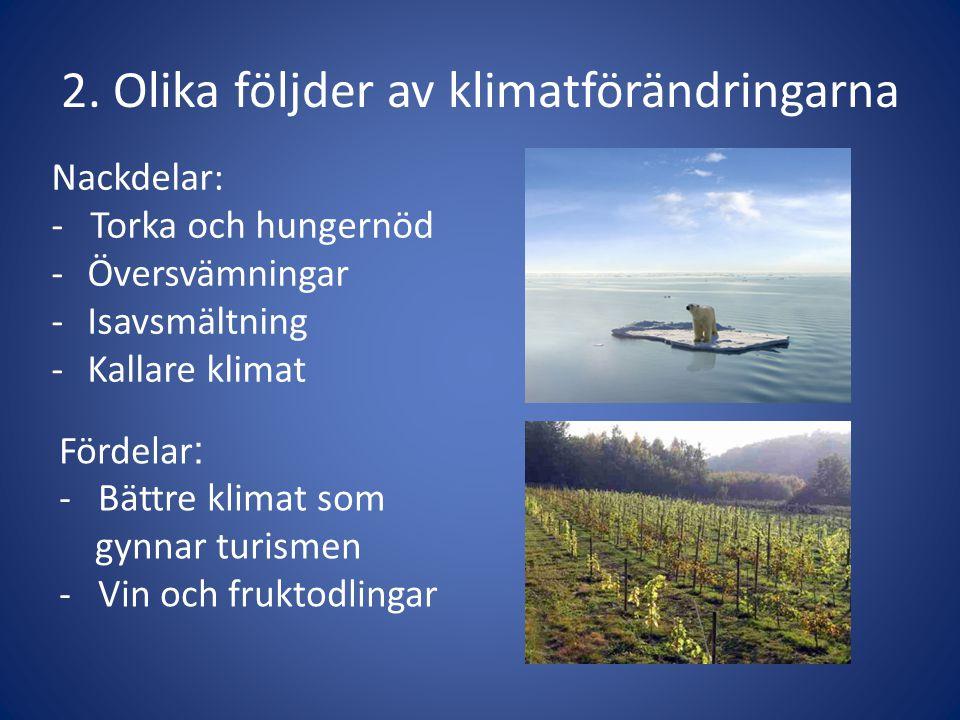 2. Olika följder av klimatförändringarna Nackdelar: - Torka och hungernöd -Översvämningar -Isavsmältning -Kallare klimat Fördelar : - Bättre klimat so