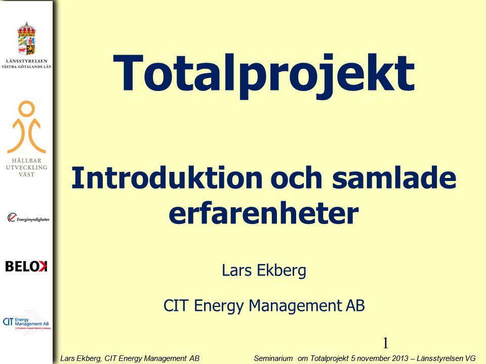 Lars Ekberg, CIT Energy Management AB Seminarium om Totalprojekt 5 november 2013 – Länsstyrelsen VG Totalprojekt Introduktion och samlade erfarenheter