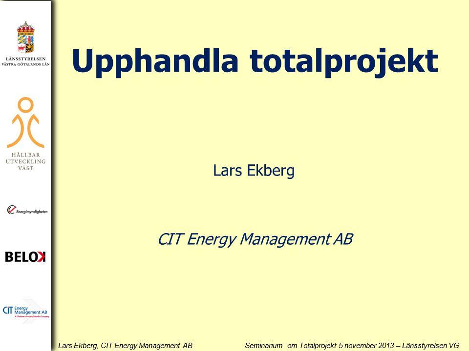 Lars Ekberg, CIT Energy Management AB Seminarium om Totalprojekt 5 november 2013 – Länsstyrelsen VG Ett förfrågningsunderlag ska innehålla åtminstone 1.