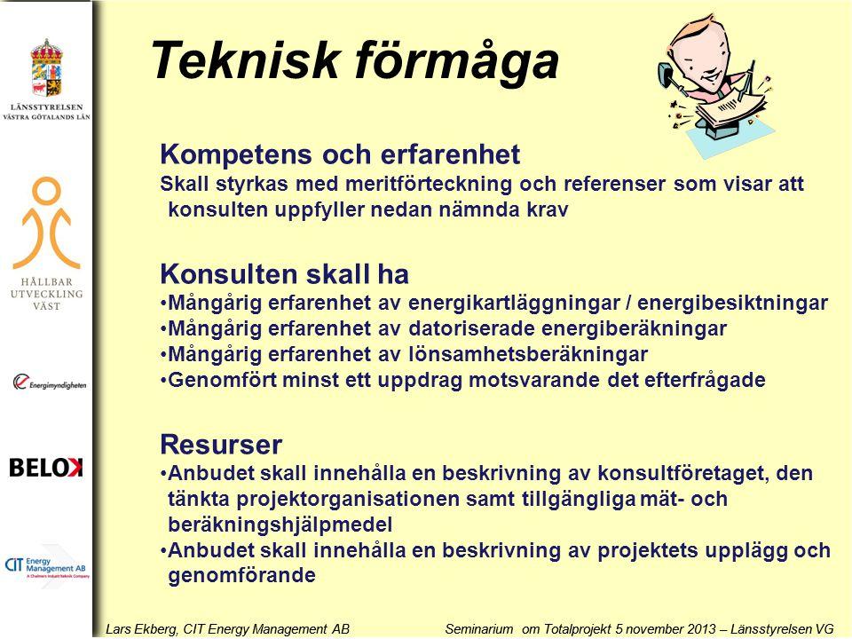 Lars Ekberg, CIT Energy Management AB Seminarium om Totalprojekt 5 november 2013 – Länsstyrelsen VG Teknisk förmåga Kompetens och erfarenhet Skall sty
