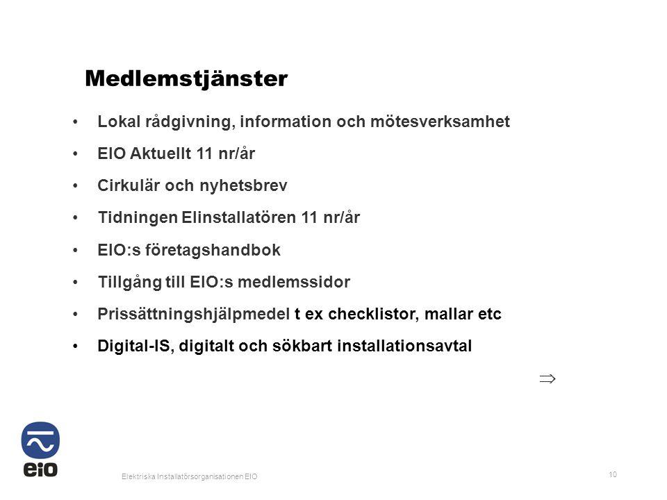 Elektriska Installatörsorganisationen EIO 10 Medlemstjänster •Lokal rådgivning, information och mötesverksamhet •EIO Aktuellt 11 nr/år •Cirkulär och n