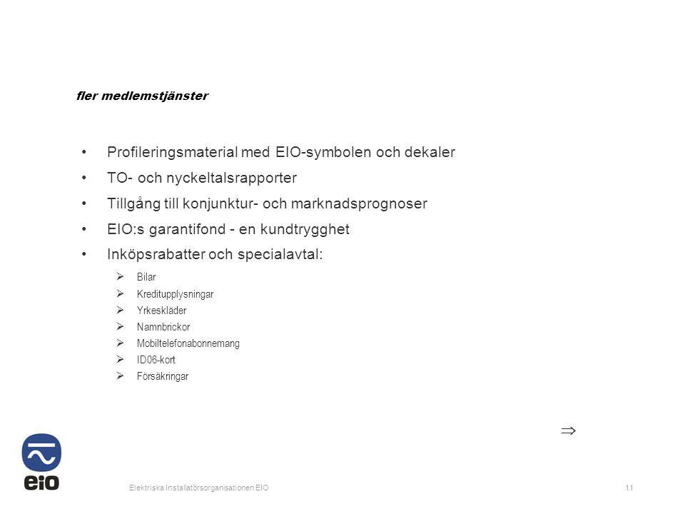 Elektriska Installatörsorganisationen EIO11 fler medlemstjänster •Profileringsmaterial med EIO-symbolen och dekaler •TO- och nyckeltalsrapporter •Till
