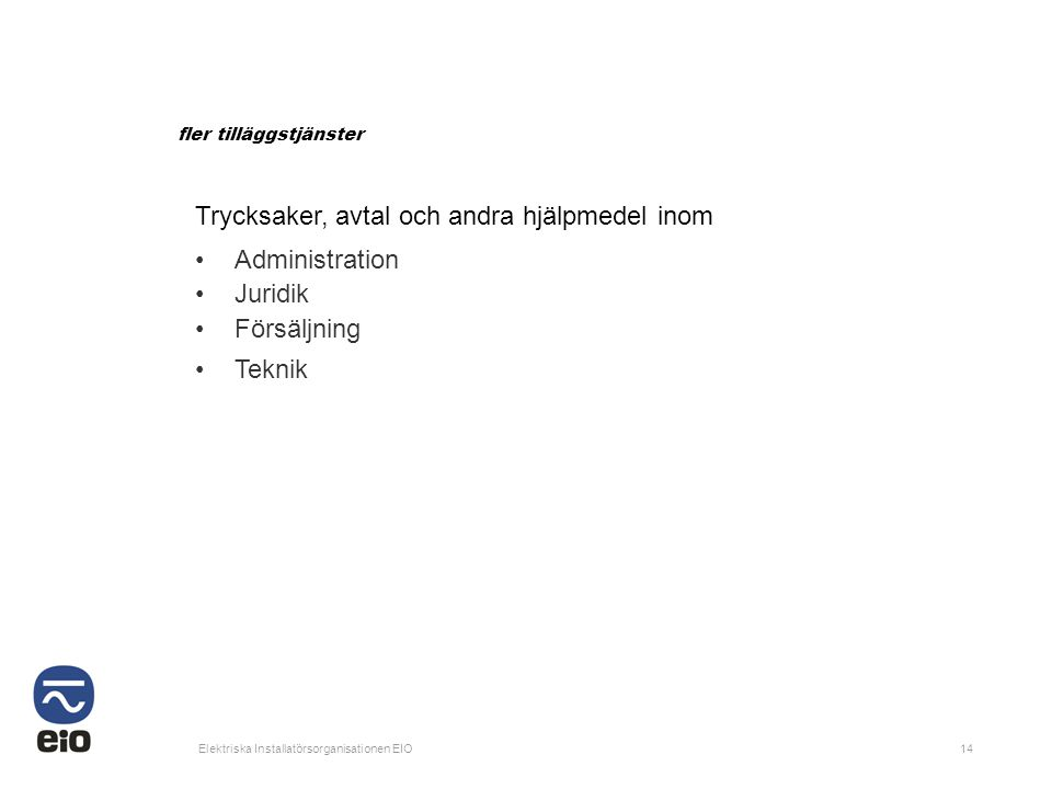 Elektriska Installatörsorganisationen EIO14 fler tilläggstjänster Trycksaker, avtal och andra hjälpmedel inom •Administration •Juridik •Försäljning •T