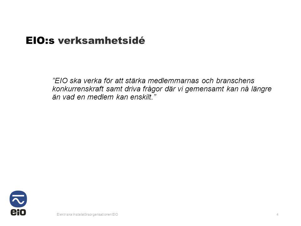 """Elektriska Installatörsorganisationen EIO4 EIO:s verksamhetsidé """"EIO ska verka för att stärka medlemmarnas och branschens konkurrenskraft samt driva f"""