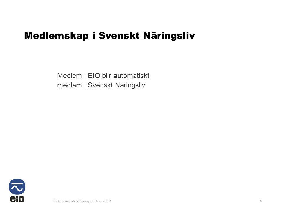 Elektriska Installatörsorganisationen EIO6 Medlemskap i Svenskt Näringsliv Medlem i EIO blir automatiskt medlem i Svenskt Näringsliv