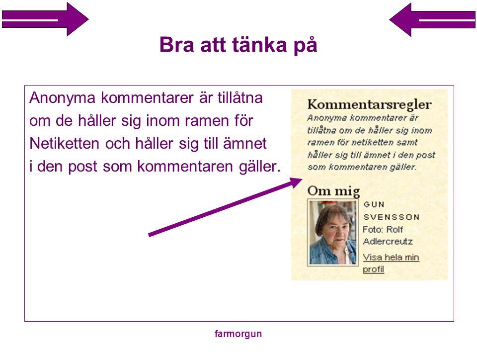 farmorgun Bra att tänka på Anonyma kommentarer är tillåtna om de håller sig inom ramen för Netiketten och håller sig till ämnet i den post som komment